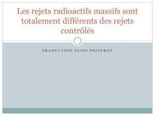 Les rejets radioactifs massifs sont totalement différents des rejets contrôlés