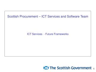 Scottish Procurement –  ICT  Services and Software Team  ICT  Services  - Future Frameworks
