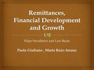 Remittances ,     Financial  D evelopment and G rowth