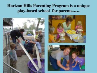 Horizon Hills Parenting Program is a unique  play-based school  for parents …..