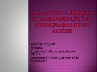 Les aspects juridiques et judiciaires liés à la Cybercriminalité en Algérie