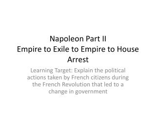 Napoleon Part II Empire to  Exile to  Empire to House Arrest