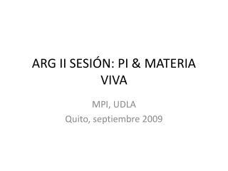 ARG II SESIÓN: PI & MATERIA VIVA