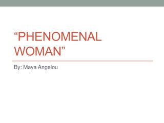 """Phenomenal Woman"""