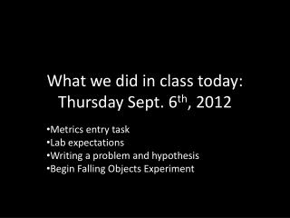 What we did in class today: Thursday Sept. 6 th , 2012