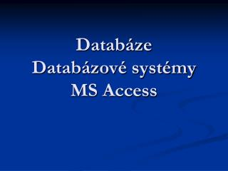 Datab�ze  Datab�zov� syst�my MS  Access