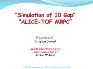"""Simulation of 10 Gap"" ""ALICE-TOF MRPC"""