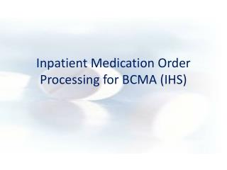 Inpatient Medication Order Processing for BCMA (IHS)