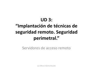 """UD 3:  """"Implantación de técnicas de seguridad remoto. Seguridad perimetral."""""""