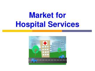 Market for  Hospital Services