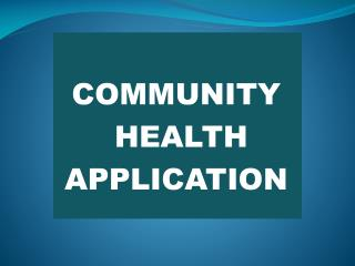 COMMUNITY  HEALTH  APPLICATION