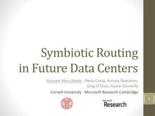 Symbiotic Routing in Future Data  Centers
