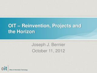 OIT – Reinvention, Projects and the Horizon