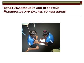 Etp210:assessment and reporting Alternative approaches to assessment
