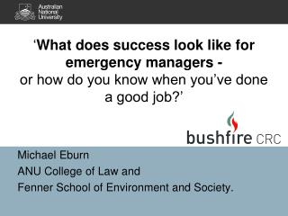 Michael Eburn ANU College of Law and  Fenner School of Environment and Society.