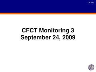 CFCT Monitoring 3  September 24, 2009