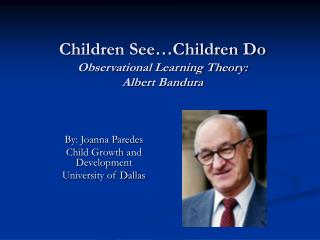 Children See Children Do Observational Learning Theory: Albert Bandura