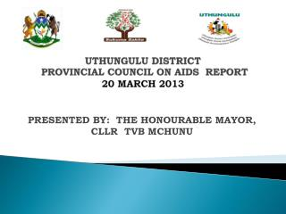 UTHUNGULU DISTRICT   PROVINCIAL COUNCIL ON AIDS  REPORT 20 MARCH 2013