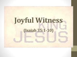 Joyful Witness (Isaiah 35:1-10)