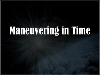 Maneuvering in Time
