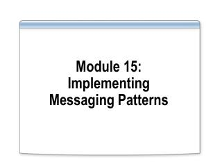 Module 15: Implementing  Messaging Patterns