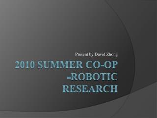 2010 Summer Co-op -Robotic  Research