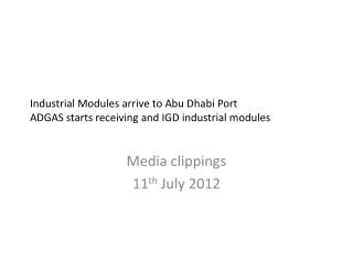 Industrial Modules arrive to Abu Dhabi Port   ADGAS starts receiving and IGD industrial modules