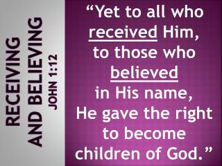 Receiving  and Believing JOHN 1:12