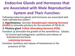 Following endocrine glands and hormones are associated with male reproductive system:
