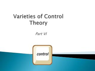 Varieties of Control Theory