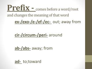 Prefix -  comes before a word/root and changes the meaning of that word