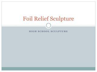 Foil  Relief  S culpture