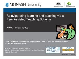 Reinvigorating learning and teaching via a Peer Assisted Teaching Scheme www.monash/pats