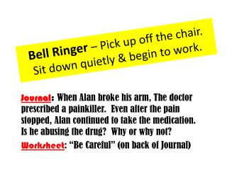 Bell Ringer  – Pick up off the chair.  Sit down quietly & begin to work.
