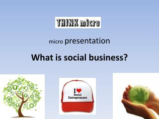 m icro  presentation What is social business?