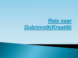 Reis naar  Dubrovnik (Kroati�)