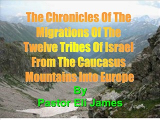 The Chronicles Of The  Migrations Of The  Twelve Tribes Of Israel  From The Caucasus  Mountains Into Europe