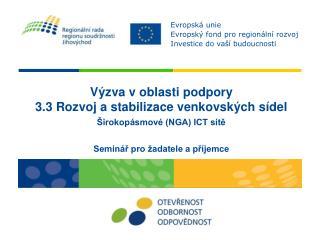 Výzva v oblasti podpory  3.3 Rozvoj a stabilizace venkovských sídel Širokopásmové (NGA) ICT sítě
