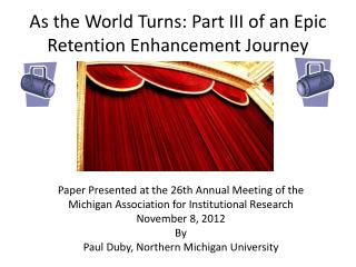As the World Turns: Part III of an Epic Retention Enhancement Journey