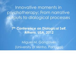 Innovative moments in psychotherapy: From narrative outputs to dialogical processes