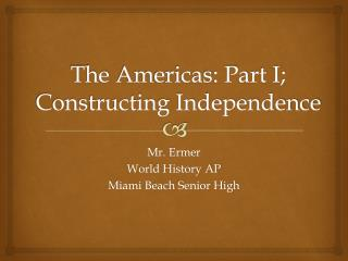The  Americas : Part I; Constructing Independence
