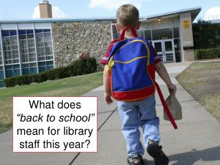 "What does  ""back to school""  mean for library staff this year?"