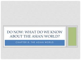 Do Now: What do we know about the Asian world?