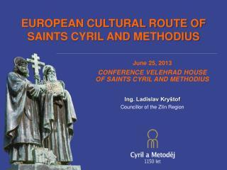 Ju ne 25 ,  201 3 CONFERENCE VELEHRAD  HO USE OF SAINTS CYRIL AND METHODIUS