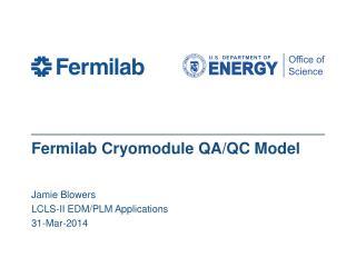 Fermilab  Cryomodule  QA/QC Model