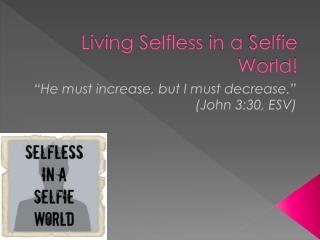 Living Selfless in a  Selfie  World!