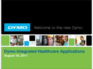 Dymo  Integrated  Healthcare Applications August 16, 2011