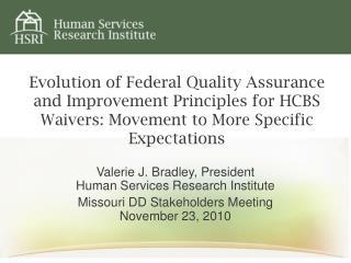 Valerie J. Bradley, President Human Services Research Institute