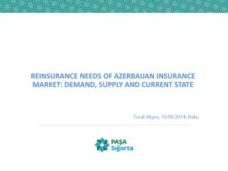 REINSURANCE NEEDS OF AZERBAIJAN INSURANCE MARKET: DEMAND, SUPPLY AND CURRENT STATE