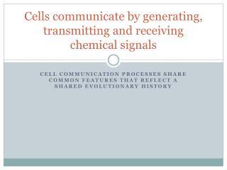 Cells communicate by generating, transmitting and receiving chemical signals